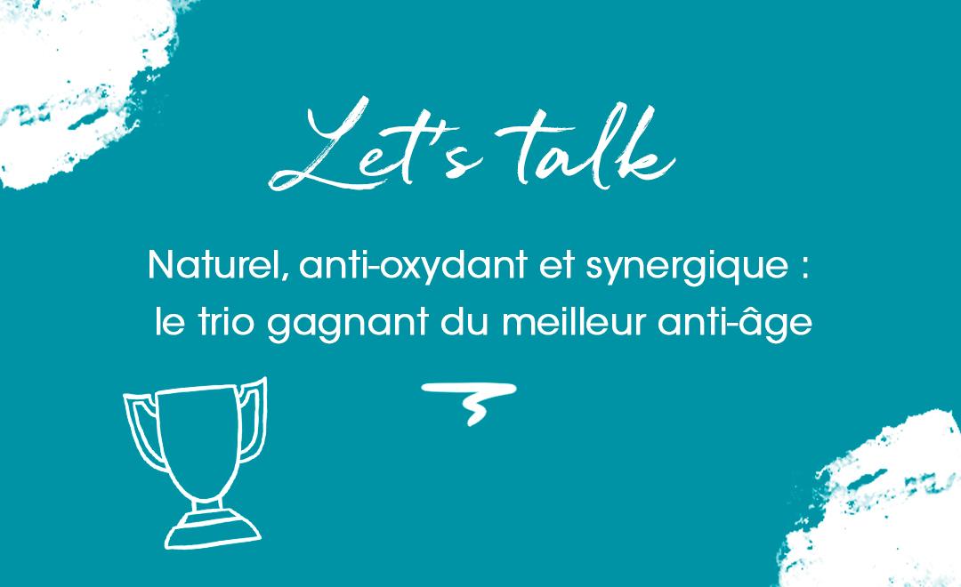 naturel, anti-oxydant et synergique : le trio gagnant du meilleur anti-âge