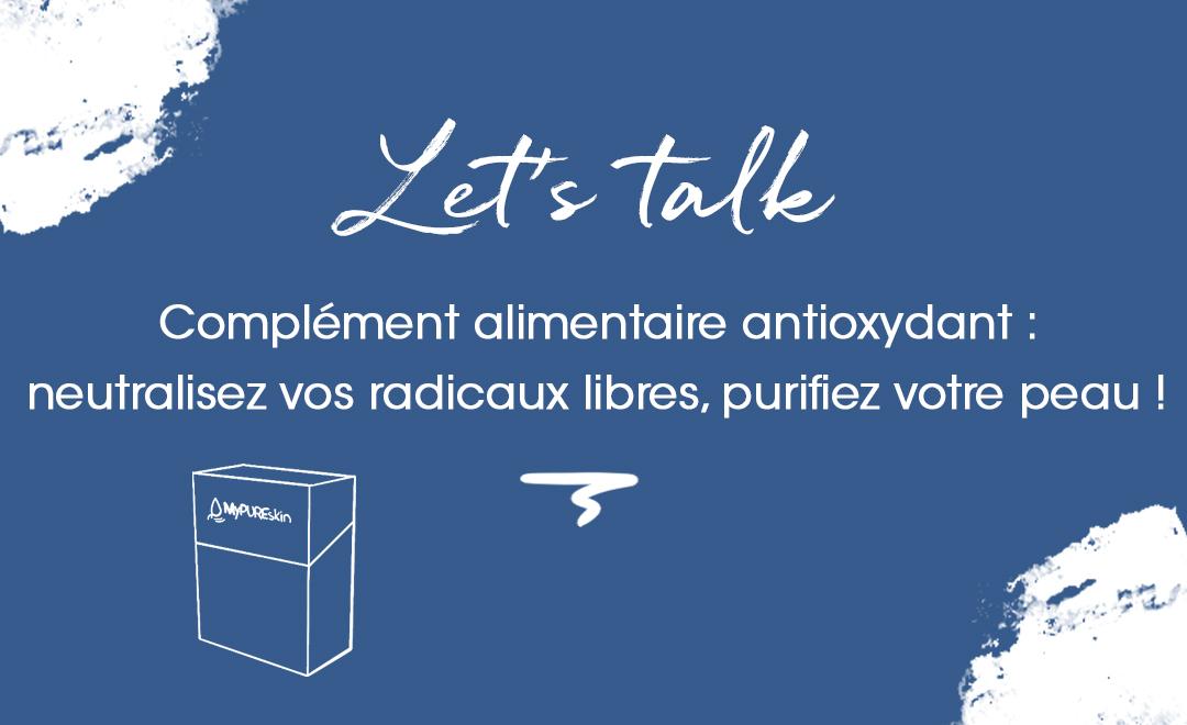 Complément alimentaire antioxydant : neutralisez vos radicaux libres, purifiez votre peau